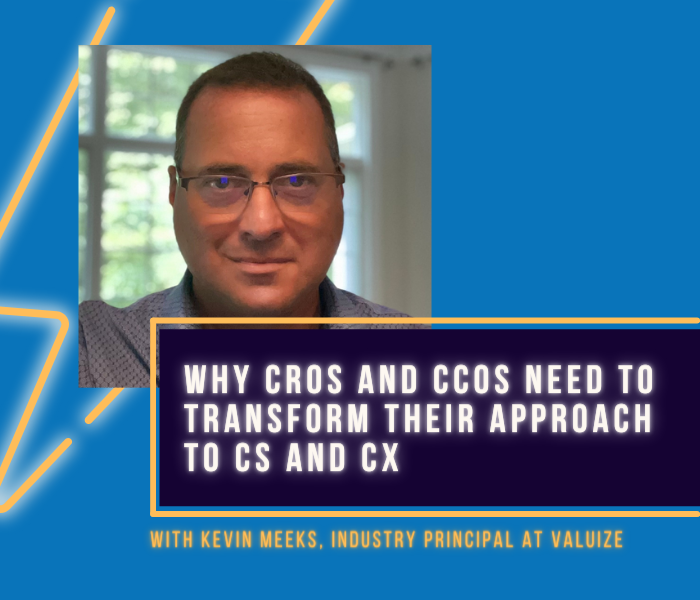 Why CROs And CCOs Need To Transform Their Approach To CS And CX